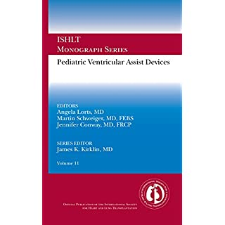Pediatric Ventricular Assist Devices: Ishlt Monograph Series Volume 11 (English Edition)