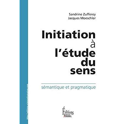 Initiation à l'étude du sens.Sémantique et pragmatique (HORS.COLL.)