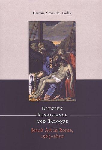 Between Renaissance and Baroque: Jesuit Art in Rome, 1565?1610 (Heritage)
