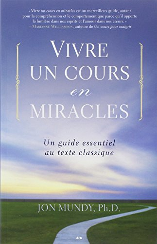 Vivre un cours en miracles - Un guide essentiel au texte classique par Jon Mundy
