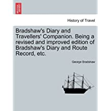Bradshaw's Diary and Travellers' Companion. Being a revised and improved edition of Bradshaw's Diary and Route Record, etc. by George Bradshaw (2011-03-24)