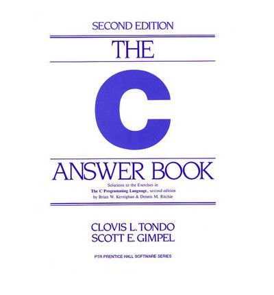 The C Answer Book[ THE C ANSWER BOOK ] By Tondo, Clovis L. ( Author )Nov-11-1988 Paperback