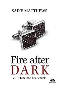 vignette de 'La trilogie Fire After Dark n° 2<br /> L' étreinte des secrets (Sadie Matthews)'