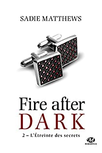 La Trilogie Fire After Dark, tome 2 : L'étreinte des secrets par Matthews