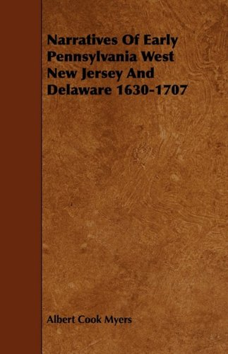 Narratives of Early Pennsylvania West New Jersey and Delaware 1630-1707