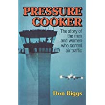 [Pressure Cooker: The Story of the Men and Women Who Control Air Traffic] (By: Don Biggs) [published: January, 1980]