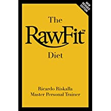 The Rawfit Diet: Longevity, Beauty, Detox, Diet, Fitness and Weight Loss (English Edition)
