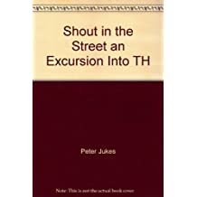 Title: Shout in the Street an Excursion Into TH