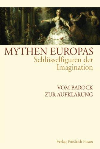 Mythen Europas. Schlüsselfiguren der Imagination/Vom Barock zur Aufklärung