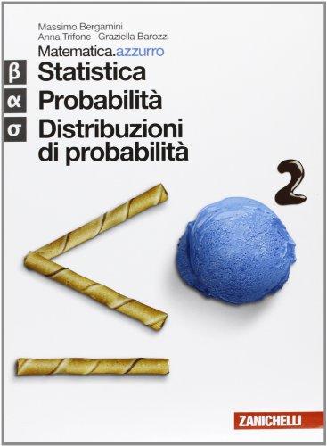 Matematica.azzurro. Modulo Beta+Alfa+Sigma. Statistica, probabilità e distribuzioni di probabilità. Per le Scuole superiori. Con espansione online