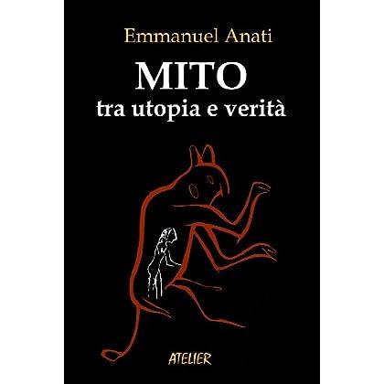 Mito - Tra Utopia E Verità (Atelier Saggi Vol. 5)