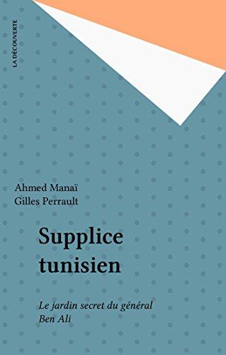 En ligne téléchargement Supplice tunisien: Le jardin secret du général Ben Ali pdf ebook