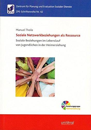 Soziale Netzwerkbeziehungen als Ressource.: Soziale Beziehungen im Lebenslauf von Jugendlichen in der Heimerziehung (ZPE-Schriftenreihe)