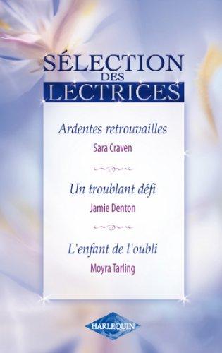 Ardentes retrouvailles - Un troublant défi - L'enfant de l'oubli (Sélection des lectrices) (French Edition)