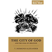"The City of God and the Goal of Creation: ""An Introduction to the Biblical Theology of the City of God"" (Short Studies in Biblical Theology)"