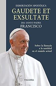 Gaudete et exsultate. Exhortación apostólica sobre la llamada a la santidad en el mundo actual par Papa Francisco