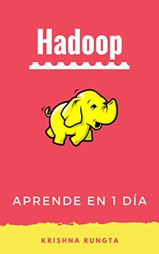 Aprende Hadoop en 1 día: Master Big Data con esta guía completa por Krishna Rungta
