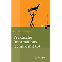 Praktische Informationstechnik mit C#: Anwendungen und Grundlagen (Xpert.press)