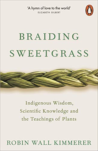 Braiding Sweetgrass: Indigenous Wisdom, Scientific Knowledge and the Teachings of Plants (English Edition)