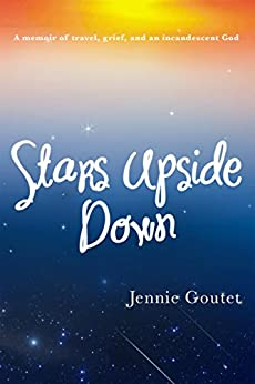 Stars Upside Down: a memoir of travel, grief, and an incandescent God by [Goutet, Jennie]