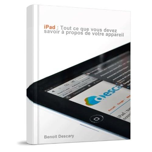 iPad: Tout ce que vous devez savoir à propos de votre appareil
