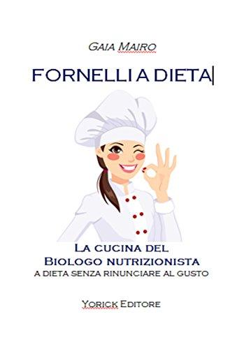 Fornelli a dieta: La cucina del Biologo nutrizionista ...