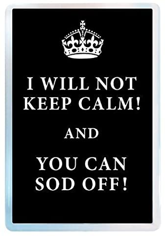 I Will Not Keep Calm and You Can Sod Off Fridge Magnet, Keep Calm and Carry On, Novelty Fridge Magnet