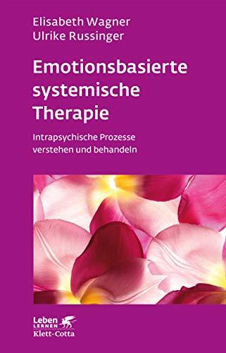 Emotionsbasierte systemische Therapie: Intrapsychische Prozesse verstehen und behandeln (Leben Lernen 285)