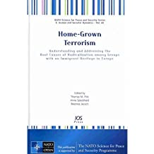 [(Home-grown Terrorism: Understanding and Addressing the Root Causes of Radicalisation Among Groups with an Immigrant Heritage in Europe)] [ Edited by T.M. Pick, Edited by A. Speckhard, Edited by B. Jacuch ] [November, 2009]