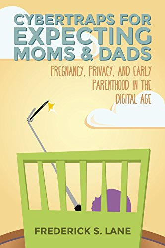 Cybertraps for Expecting Moms & Dads: Pregnancy, Privacy, and Early Parenthood in the Cyber Age (English Edition)