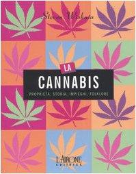 La cannabis. Proprietà, storia, impieghi, folklore Cover Image