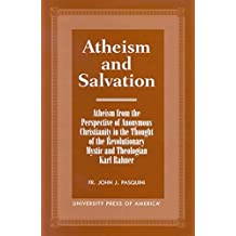 [(Atheism and Salvation : Atheism from the Perspective of Anonymous Christianity in the Thought of the Revolutionary Mystic and Theologian Karl Rahner)] [By (author) John J. Pasquini] published on (February, 2000)