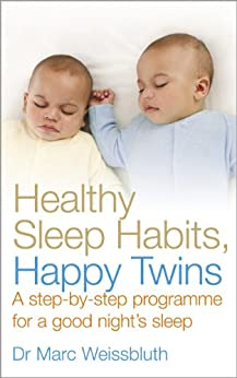 Healthy Sleep Habits, Happy Twins: A step-by-step programme for sleep-training your multiples von [Weissbluth, Dr Marc]