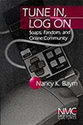 Tune In, Log On: Soaps, Fandom, and Online Community (New Media Cultures) by Nancy K. Baym (1999-12-20)