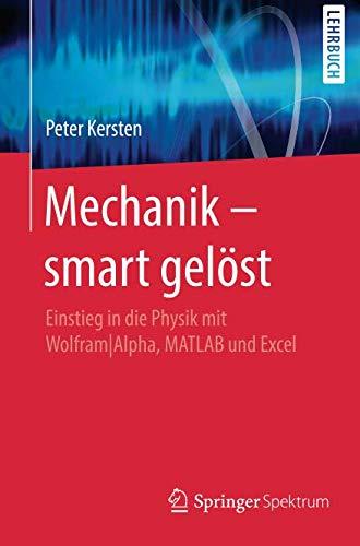 Mechanik - smart gelöst: Einstieg in die Physik mit Wolfram|Alpha, MATLAB und Excel (Engineering Mit Excel)