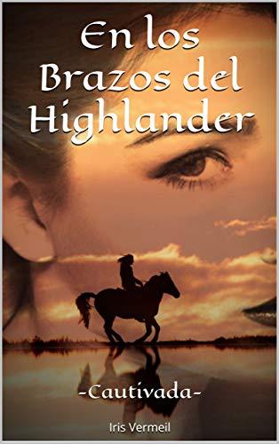 En los Brazos del Highlander -Cautivada-: (Vol.1) par Iris Vermeil