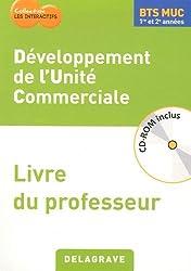 Développement des unités commerciales BTS MUC 1re et 2e années : Livre du professeur (1Cédérom)