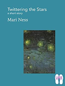 Twittering the Stars: a short story (Soles Series of Stories Book 5) by [Ness, Mari]