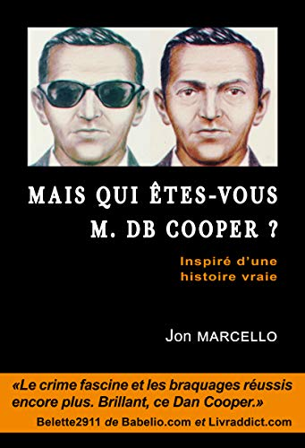 Mais qui êtes-vous M. D.B. Cooper ?: Inspiré d'une histoire vraie par Jon Marcello