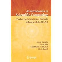 An Introduction to Scientific Computing: Twelve Computational Projects Solved with MATLAB (Texts in Applied Mathematics) by Ionut Danaila (2006-11-27)