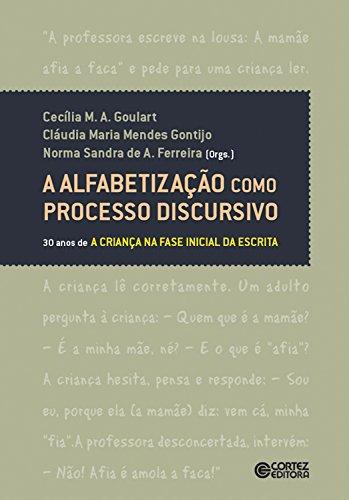 A alfabetização como processo discursivo: 30 anos de A criança na fase inicial da escrita (Portuguese Edition) por Cláudia Maria Mendes Gontijo