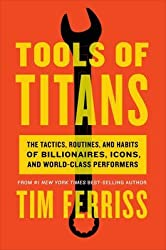 [(Tools of Titans : The Tactics, Routines, and Habits of Billionaires, Icons, and World-Class Performers)] [Author: Timothy Ferriss] published on (December, 2016)