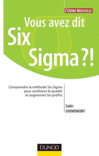 Vous avez dit Six Sigma ?! : Comprendre la méthode Six Sigma pour améliorer la qualité et augmenter les profits par Subir Chowdhury