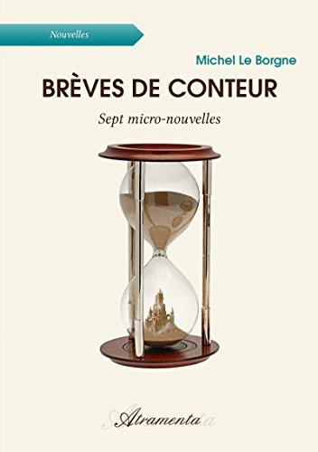Brèves de conteur: Sept micro-nouvelles par Michel Le Borgne