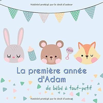 La première année d'Adam - de bébé à tout-petit: Album bébé à remplir pour la première année de vie - Album naissance garçon