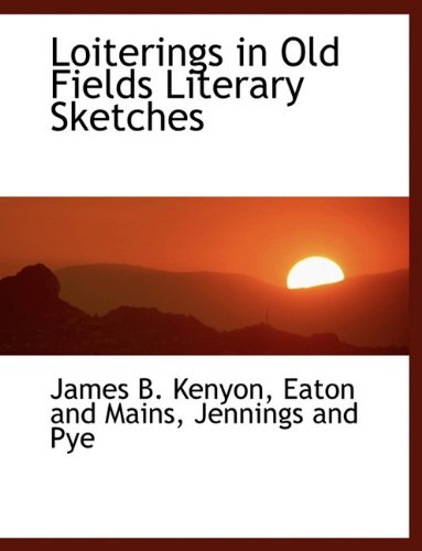 Loiterings in Old Fields Literary Sketches