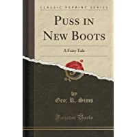 Puss in New Boots: A Fairy Tale (Classic Reprint) by Geo; R. Sims (2015-09-27)