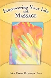 Empowering Your Life with Massage by Erica Tismer (2004-11-02)