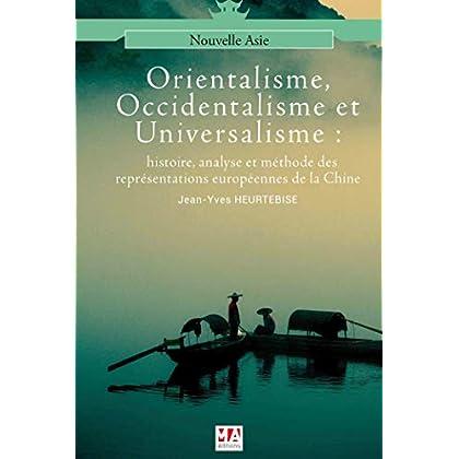 Orientalisme, Occidentalisme et universalisme: histoire, analyse et méthode des représentations européennes de la Chine