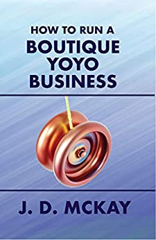 How to Run a Boutique Yoyo Business (English Edition) van [McKay, J.D.]